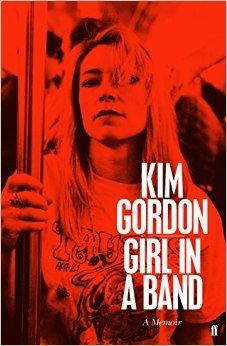 Girl in a Band: A Memoir by Kim Gordon