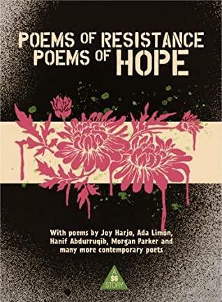 Poems of Resistance Poems of Hope by Ada Limon, Morgan Parker, Hanif Abdurraqib, Joy Harjo