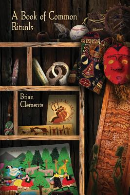 A Book of Common Rituals by Brian Clements