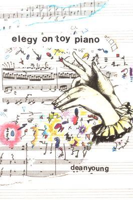 Elegy On Toy Piano by Dean Young