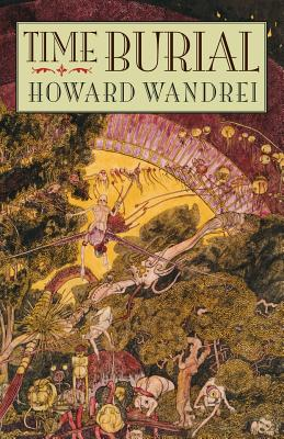 Time Burial: The Collected Fantasy Tales of Howard Wandrei by Howard Wandrei