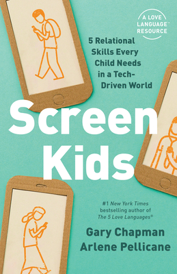Screen Kids: 5 Relational Skills Every Child Needs in a Tech-Driven World by Arlene Pellicane, Gary Chapman