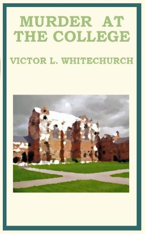 Murder At The College by Victor L. Whitechurch