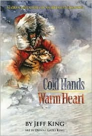 Cold Hands, Warm Heart: Alaskan Adventures of an Iditarod Champion by Joe Runyan, Donna Gates King, Jeff King
