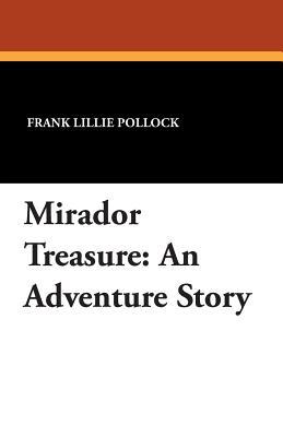 Mirador Treasure: An Adventure Story by Frank Lillie Pollock
