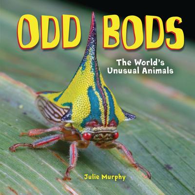 Odd Bods: The World's Unusual Animals by Julie Murphy