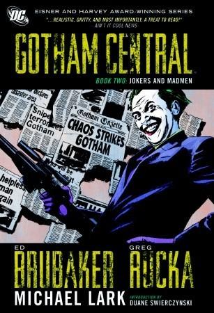Gotham Central, Book Two: Jokers and Madmen by Ed Brubaker, Greg Scott, Stefano Gaudiano, Greg Rucka, Michael Lark, Brian Hurtt
