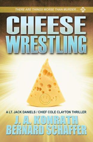 Cheese Wrestling by Bernard Schaffer, J.A. Konrath