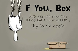 F You, Box: And Other Observations of My Cat's Inner Dialogue by Katie Cook