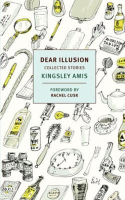 Dear Illusion: Collected Stories by Kingsley Amis