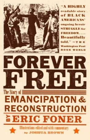 Forever Free: The Story of Emancipation and Reconstruction by Eric Foner, Joshua Brown