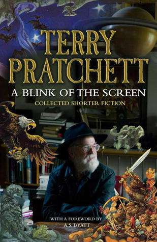 A Blink of the Screen: Collected Shorter Fiction by A.S. Byatt, Terry Pratchett