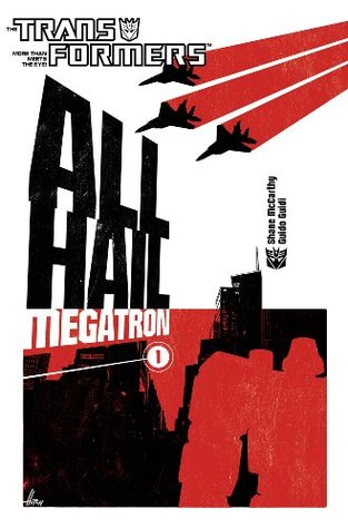 The Transformers: All Hail Megatron, Volume 1 by Guido Guidi, Shane McCarthy, Casey Coller