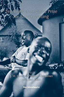 10 Years of the Caine Prize for African Writing by J.M. Coetzee, Ben Okri, The Caine Prize for African Writing, Nadine Gordimer