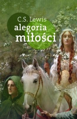 Alegoria miłości. Studium tradycji średniowiecza by C.S. Lewis