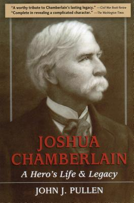 Joshua Chamberlain: A Hero's Life and Legacy by John J. Pullen