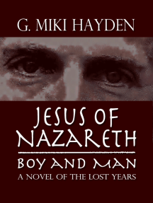 Jesus of Nazareth, Boy and Man: A Novel of the Lost Years by G. Miki Hayden