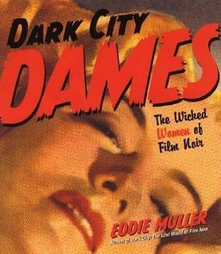 Dark City Dames: The Wicked Women of Film Noir by Eddie Muller