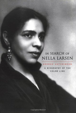 In Search of Nella Larsen: A Biography of the Color Line by George Hutchinson