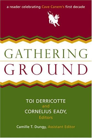 Gathering Ground: A Reader Celebrating Cave Canem's First Decade by Toi Derricotte, Cornelius Eady, Camille T. Dungy