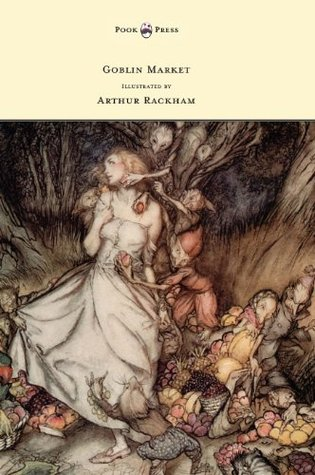 Goblin Market - Illustrated by Arthur Rackham by Christina Rossetti, Arthur Rackham