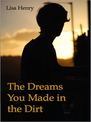 The Dreams You Made in the Dirt by Lisa Henry