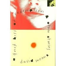 A Quick Kiss of Redemption and Other Stories by David Means