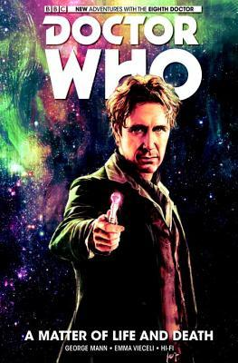 Doctor Who: The Eighth Doctor, Vol. 1: A Matter of Life and Death by George Mann, Hi-Fi, Emma Vieceli