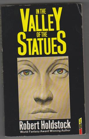 In the Valley of the Statues and Other Stories by Robert Holdstock