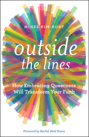 Outside the Lines: How Embracing Queerness Will Transform Your Faith by Mihee Kim-Kort, Rachel Held Evans