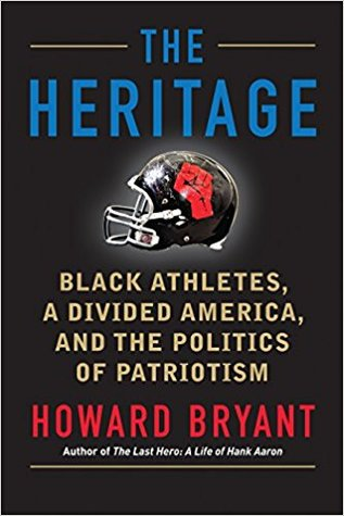 The Heritage: Black Athletes, a Divided America, and the Politics of Patriotism by Howard Bryant