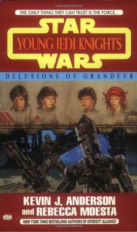 Delusions of Grandeur by Rebecca Moesta, Kevin J. Anderson