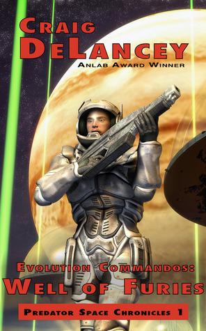 Evolution Commandos:Well of Furies by Craig DeLancey