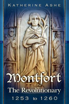 Montfort: The Revolutionary 1253 to 1260 by Katherine Ashe
