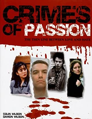 Crimes of Passion: The Thin Line Between Love and Hate by Colin Wilson, Damon Wilson