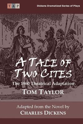A Tale of Two Cities: The 1860 Theatrical Adaptation by Tom Taylor
