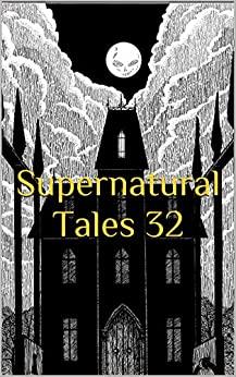 Supernatural Tales 32 by Kathy Stevens, David Longhorn, Charles Wilkinson, S.M. Cashmore, Michael Chislett, Jeremy Schliewe, Chloe N. Clark