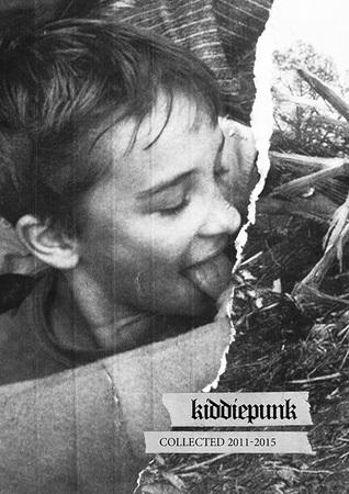 Kiddiepunk Collected 2011-2015 by Steven Purtill, Scott Treleaven, O.B. De Alessi, Michael Salerno, Peter Sotos, Dennis Cooper, Thomas Moore, Ken Baumann
