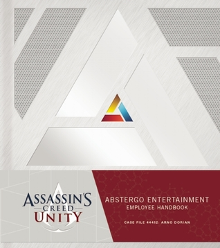 Assassin's Creed Unity: Abstergo Entertainment: Employee Handbook by Ubisoft, Christie Golden