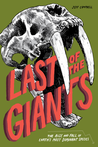 Last of the Giants: The Rise and Fall of Earth's Most Dominant Species by Adam Grano, Jeff Campbell