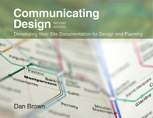 Communicating Design: Developing Web Site Documentation for Design and Planning by Dan Brown