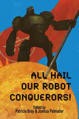 All Hail Our Robot Conquerors! by Rosemary Edghill, Steve Miller