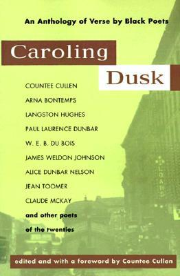 Caroling Dusk: An Anthology of Verse by Black Poets of the Twenties by Countee Cullen