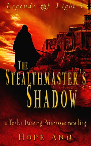 The Stealthmaster's Shadow: A Twelve Dancing Princesses Novella by Hope Ann