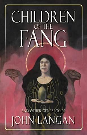 Children of the Fang and Other Genealogies by Stephen Graham Jones, John Langan