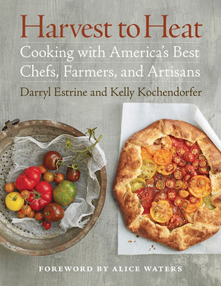 Harvest to Heat: Cooking with America's Best Chefs, Farmers, and Artisans by Alice Waters, Kelly Kochendorfer, Darryl Estrine
