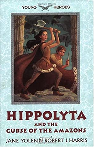 Hippolyta and the Curse of the Amazons by Jane Yolen, Robert J. Harris