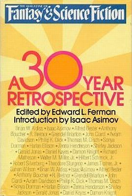 The Magazine of Fantasy and Science Fiction: A 30-year Retrospective by Edward L. Ferman