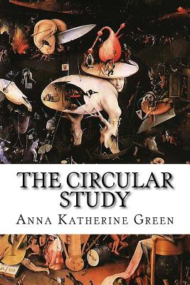 The Circular Study by Anna Katherine Green