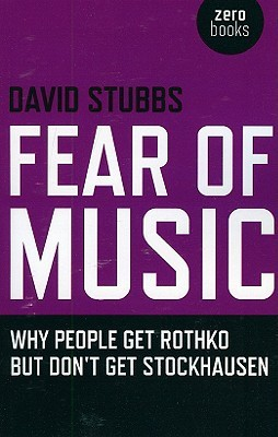 Fear of Music: Why People Get Rothko But Don't Get Stockhausen by David Stubbs